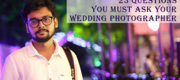 23 QUESTIONS YOU MUST ASK YOUR WEDDING PHOTOGRAPHER- Debanjan Debnath Photography